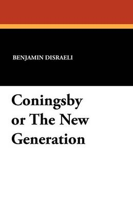 Coningsby or the New Generation (Paperback)