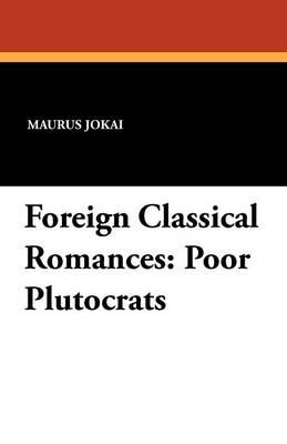 Foreign Classical Romances: Poor Plutocrats (Paperback)
