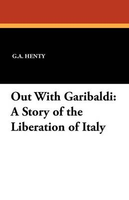 Out with Garibaldi: A Story of the Liberation of Italy (Paperback)
