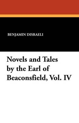 Novels and Tales by the Earl of Beaconsfield, Vol. IV (Paperback)