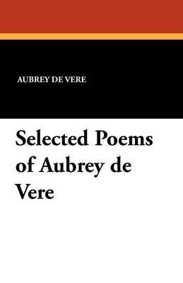 Selected Poems of Aubrey de Vere (Paperback)