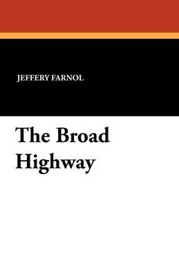The Broad Highway by Jeffery Farnol, Fiction, Action & Adventure, Historical (Paperback)