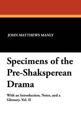 Specimens of the Pre-Shaksperean Drama (Paperback)