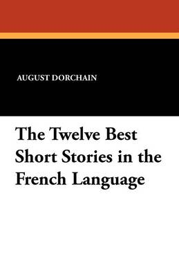 The Twelve Best Short Stories in the French Language (Paperback)