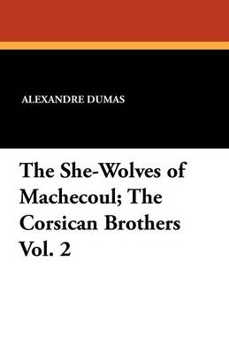 The She-Wolves of Machecoul; The Corsican Brothers Vol. 2 (Paperback)