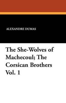 The She-Wolves of Machecoul; The Corsican Brothers Vol. 1 (Paperback)