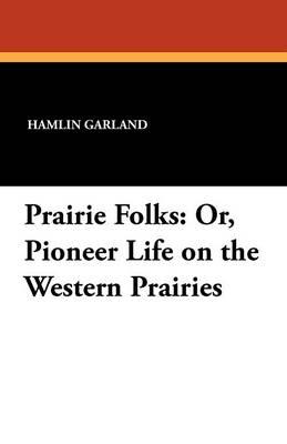 Prairie Folks: Or, Pioneer Life on the Western Prairies (Paperback)