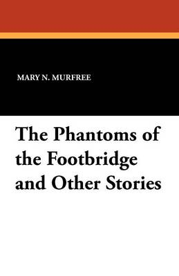The Phantoms of the Footbridge and Other Stories (Paperback)