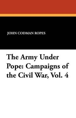 The Army Under Pope: Campaigns of the Civil War, Vol. 4 (Paperback)
