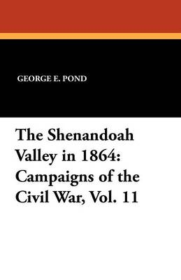 The Shenandoah Valley in 1864: Campaigns of the Civil War, Vol. 11 (Paperback)