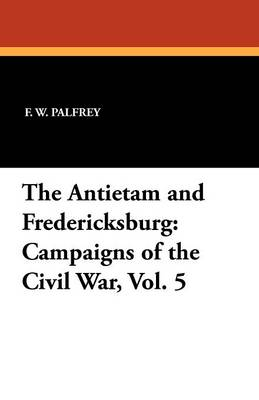 The Antietam and Fredericksburg: Campaigns of the Civil War, Vol. 5 (Paperback)