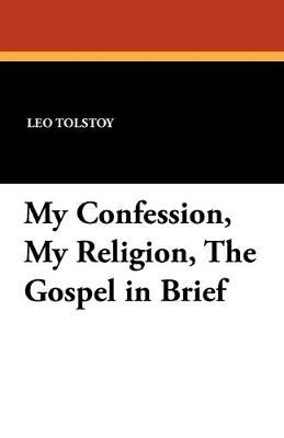 My Confession, My Religion, the Gospel in Brief (Paperback)