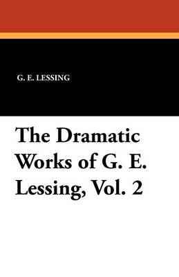 The Dramatic Works of G. E. Lessing, Vol. 2 (Paperback)