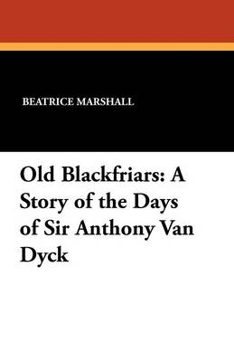Old Blackfriars: A Story of the Days of Sir Anthony Van Dyck (Paperback)