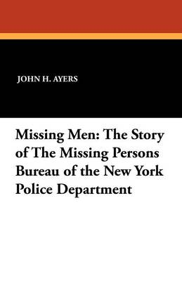 Missing Men: The Story of the Missing Persons Bureau of the New York Police Department (Paperback)