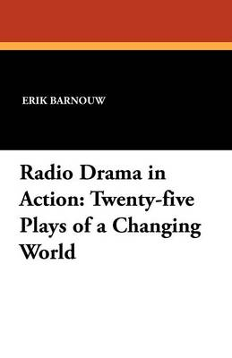 Radio Drama in Action: Twenty-Five Plays of a Changing World (Paperback)