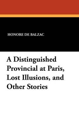 A Distinguished Provincial at Paris, Lost Illusions, and Other Stories (Paperback)