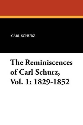 The Reminiscences of Carl Schurz, Vol. 1: 1829-1852 (Paperback)