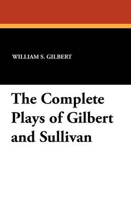 The Complete Plays of Gilbert and Sullivan (Paperback)
