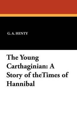 The Young Carthaginian: A Story of the Times of Hannibal (Paperback)