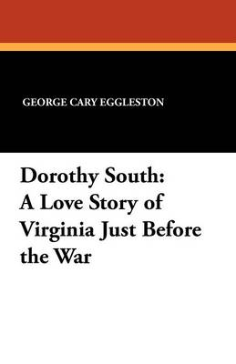 Dorothy South: A Love Story of Virginia Just Before the War (Paperback)