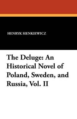 The Deluge: An Historical Novel of Poland, Sweden, and Russia, Vol. II (Paperback)