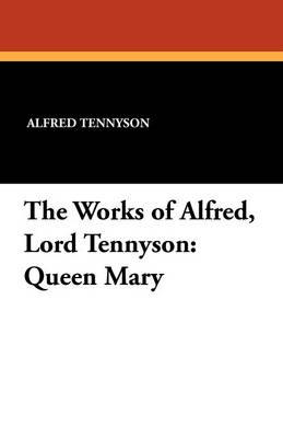 The Works of Alfred, Lord Tennyson: Queen Mary (Paperback)