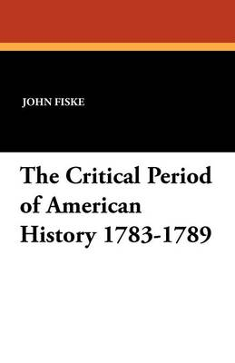The Critical Period of American History 1783-1789 (Paperback)