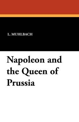 Napoleon and the Queen of Prussia (Paperback)