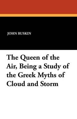 The Queen of the Air, Being a Study of the Greek Myths of Cloud and Storm (Paperback)