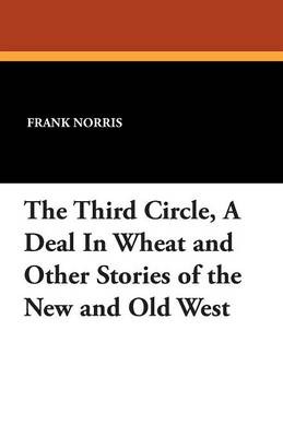 The Third Circle, a Deal in Wheat and Other Stories of the New and Old West (Paperback)