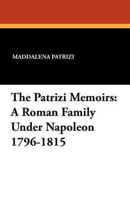 The Patrizi Memoirs: A Roman Family Under Napoleon 1796-1815 (Paperback)