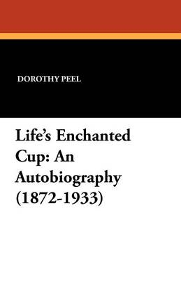 Life's Enchanted Cup: An Autobiography (1872-1933) (Paperback)