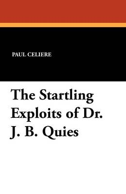 The Startling Exploits of Dr. J. B. Quies (Paperback)