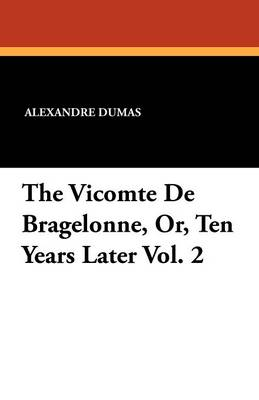 The Vicomte de Bragelonne, Or, Ten Years Later Vol. 2 (Paperback)
