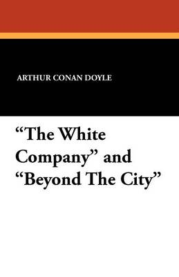 The White Company and Beyond the City (Paperback)