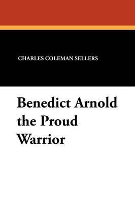 Benedict Arnold the Proud Warrior (Paperback)