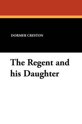 The Regent and His Daughter (Paperback)