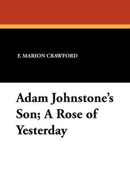 Adam Johnstone's Son; A Rose of Yesterday (Paperback)
