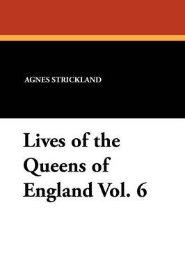 Lives of the Queens of England Vol. 6 (Paperback)