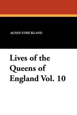 Lives of the Queens of England Vol. 10 (Paperback)