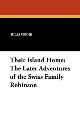 Their Island Home: The Later Adventures of the Swiss Family Robinson (Paperback)
