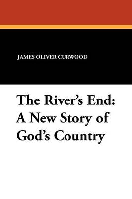 The River's End: A New Story of God's Country (Paperback)