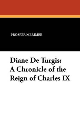 Diane de Turgis: A Chronicle of the Reign of Charles IX (Paperback)