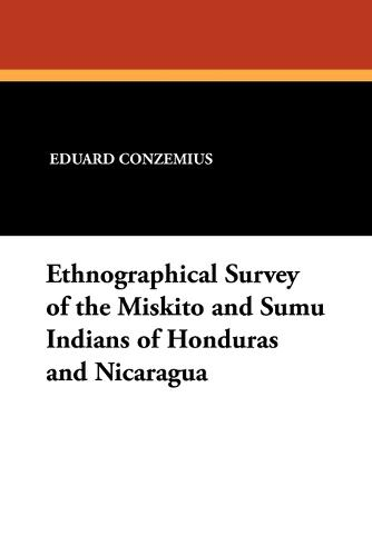 Ethnographical Survey of the Miskito and Sumu Indians of Honduras and Nicaragua (Paperback)