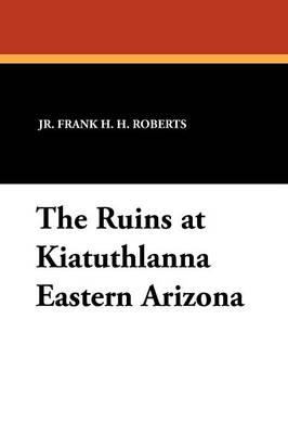 The Ruins at Kiatuthlanna Eastern Arizona (Paperback)