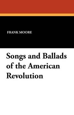 Songs and Ballads of the American Revolution (Paperback)