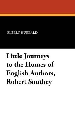 Little Journeys to the Homes of English Authors, Robert Southey (Paperback)