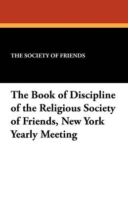 The Book of Discipline of the Religious Society of Friends, New York Yearly Meeting (Paperback)