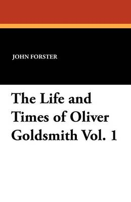The Life and Times of Oliver Goldsmith Vol. 1 (Paperback)